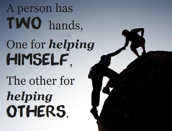 Chúng ta ai cũng có một đôi bàn tay. Một để giúp bản thân mình, tay còn lại để giúp đỡ người khác.