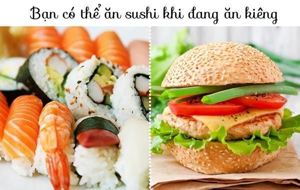 Sushi chứa cơm và rong biển nên cung cấp nhiều calo hơn bạn tưởng. Một phần sushi chứa tới 60 g tinh bột trong khi một chiếc bánh hamburger