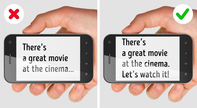Hãy trực tiếp. Có nhiều câu chuyện vui kể về việc đàn ông không có khả năng hiểu ẩn ý. Chẳng hạn, bạn muốn cho anh ấy biết bạn thích chàng bằng việc mời đi xem phim. Hãy làm như vậy. Hôm nay ở rạp có phim hay đấy sẽ không giúp ngườ đàn ông hiểu rằng bạn muốn đi xem phim với họ và bạn thực sự không quan tâm bộ phim bạn sẽ xem là gì. Hãy bày tỏ suy nghĩ một cách trực tiếp. Trường hợp xấu nhất có thể xảy ra là đối phương từ chối. Trong tình huống đó, bạn nên tự hỏi bản thân liệu rằng có đáng phải mất công chinh phục đến vậy.